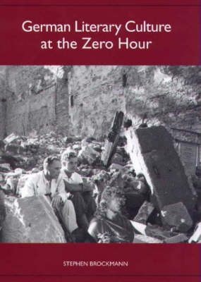 German Literary Culture at the Zero Hour - Studies in German Literature, Linguistics, and Culture (Hardback)