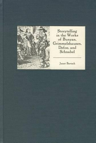 Storytelling in the Works of Bunyan, Grimmelshausen, Defoe, and Schnabel - Studies in German Literature, Linguistics, and Culture (Hardback)