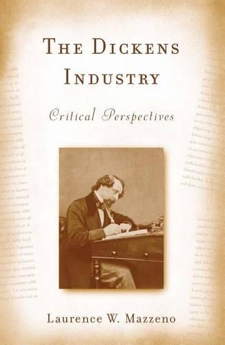 The Dickens Industry: Critical Perspectives 1836-2005 - Literary Criticism in Perspective (Hardback)