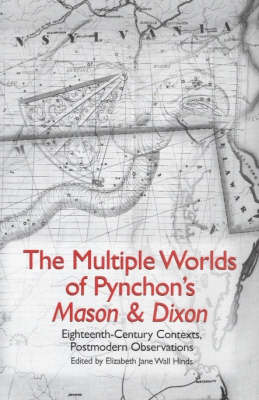 The Multiple Worlds of Pynchon`s Mason & Dixon - Eighteenth-Century Contexts, Postmodern Observations (Hardback)