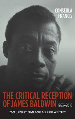 """The Critical Reception of James Baldwin, 1963-2010: """"An Honest Man and a Good Writer"""" - Literary Criticism in Perspective (Hardback)"""