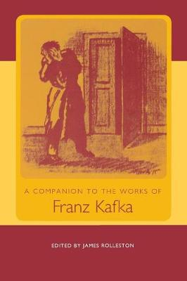 A Companion to the Works of Franz Kafka - Studies in German Literature, Linguistics, and Culture (Paperback)