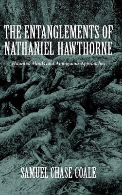 The Entanglements of Nathaniel Hawthorne: Haunted Minds and Ambiguous Approaches - Literary Criticism in Perspective (Hardback)