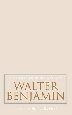A Companion to the Works of Walter Benjamin - Studies in German Literature, Linguistics, and Culture v. 44 (Hardback)