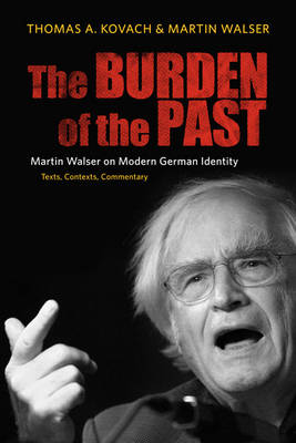 The Burden of the Past: Martin Walser on Modern German Identity: Texts, Contexts, Commentary - Studies in German Literature, Linguistics, and Culture v. 28 (Hardback)