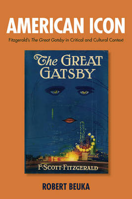 American Icon: Fitzgerald's <I>The Great Gatsby</I> in Critical and Cultural Context - Literary Criticism in Perspective (Hardback)