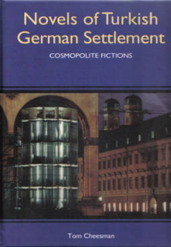 Novels of Turkish German Settlement: Cosmopolite Fictions - Studies in German Literature, Linguistics, and Culture v. 16 (Hardback)