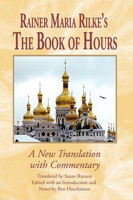 Rainer Maria Rilke's <I>The Book of Hours</I>: A New Translation with Commentary - Studies in German Literature, Linguistics, and Culture v. 19 (Hardback)