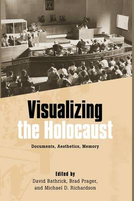 Visualizing the Holocaust: Documents, Aesthetics, Memory - Screen Cultures: German Film and the Visual (Hardback)