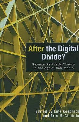 After the Digital Divide?: German Aesthetic Theory in the Age of New Media - Screen Cultures: German Film and the Visual (Hardback)