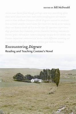 Encountering <I>Disgrace</I>: Reading and Teaching Coetzee's Novel (Hardback)