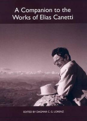 A Companion to the Works of Elias Canetti - Studies in German Literature, Linguistics, and Culture v. 36 (Paperback)