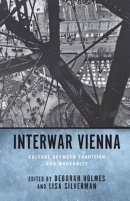 Interwar Vienna: Culture between Tradition and Modernity - Studies in German Literature, Linguistics, and Culture v. 43 (Hardback)