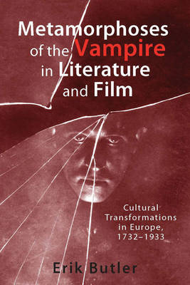 Metamorphoses of the Vampire in Literature and Film: Cultural Transformations in Europe, 1732-1933 - Studies in German Literature, Linguistics, and Culture v. 54 (Hardback)