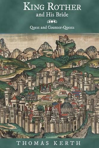 King Rother and His Bride: Quest and Counter-Quests - Studies in German Literature, Linguistics, and Culture v. 55 (Hardback)