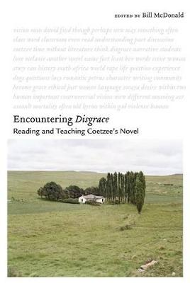 Encountering <I>Disgrace</I>: Reading and Teaching Coetzee's Novel (Paperback)