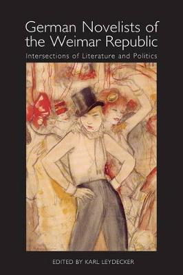 German Novelists of the Weimar Republic: Intersections of Literature and Politics - Studies in German Literature, Linguistics, and Culture (Paperback)