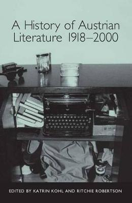 A History of Austrian Literature 1918-2000 - Studies in German Literature, Linguistics, and Culture v. 91 (Paperback)