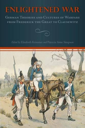 Enlightened War: German Theories and Cultures of Warfare from Frederick the Great to Clausewitz - Studies in German Literature, Linguistics, and Culture v. 98 (Hardback)