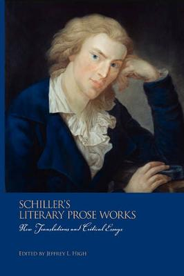 Schiller's Literary Prose Works: New Translations and Critical Essays - Studies in German Literature, Linguistics, and Culture v. 97 (Paperback)