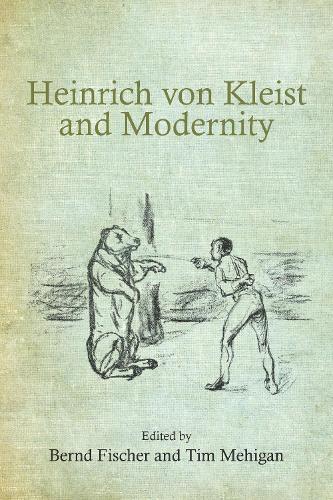 Heinrich von Kleist and Modernity - Studies in German Literature, Linguistics, and Culture v. 111 (Hardback)