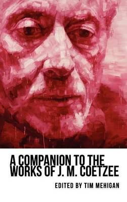 A Companion to the Works of J. M. Coetzee - Studies in English & American Literature & Culture (Hardback)