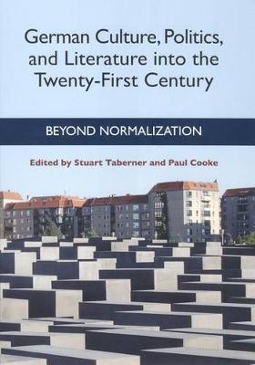 German Culture, Politics, and Literature into the Twenty-First Century: Beyond Normalization - Studies in German Literature, Linguistics, and Culture (Paperback)