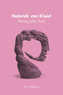 Heinrich von Kleist: Writing after Kant - Studies in German Literature, Linguistics, and Culture v. 109 (Hardback)
