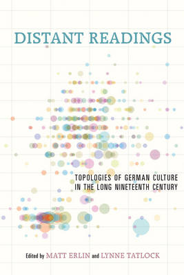 Distant Readings: Topologies of German Culture in the Long Nineteenth Century - Studies in German Literature, Linguistics, and Culture v. 146 (Hardback)