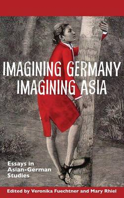 Imagining Germany Imagining Asia: Essays in Asian-German Studies - Studies in German Literature, Linguistics, and Culture v. 136 (Hardback)
