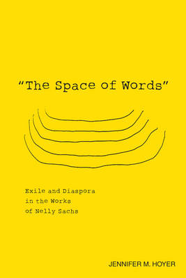 """The Space of Words"": Exile and Diaspora in the Works of Nelly Sachs - Studies in German Literature, Linguistics, and Culture (Hardback)"