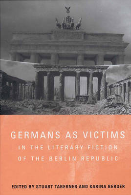Germans as Victims in the Literary Fiction of the Berlin Republic - Studies in German Literature, Linguistics, and Culture (Paperback)