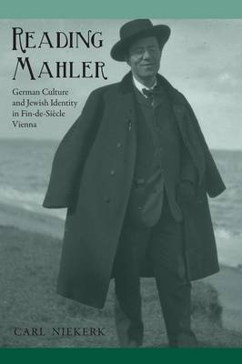 Reading Mahler: German Culture and Jewish Identity in Fin-de-Siecle Vienna - Studies in German Literature, Linguistics, and Culture (Paperback)
