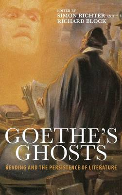 Goethe's Ghosts: Reading and the Persistence of Literature - Studies in German Literature, Linguistics, and Culture v. 141 (Hardback)