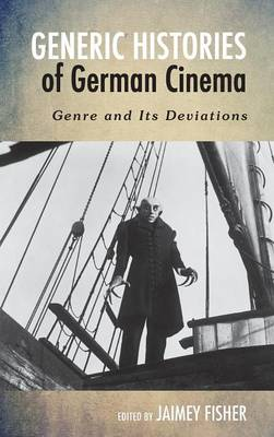 Generic Histories of German Cinema: Genre and Its Deviations - Screen Cultures: German Film and the Visual (Hardback)