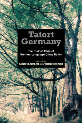 Tatort Germany: The Curious Case of German-Language Crime Fiction - Studies in German Literature, Linguistics, and Culture v. 156 (Hardback)