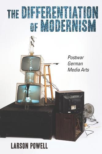 The Differentiation of Modernism: Postwar German Media Arts - Studies in German Literature, Linguistics, and Culture v. 140 (Hardback)