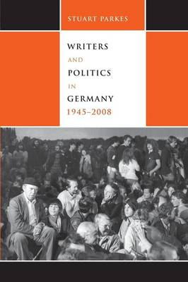 Writers and Politics in Germany, 1945-2008 - Studies in German Literature, Linguistics, and Culture (Paperback)