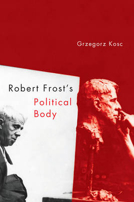 Robert Frost's Political Body - Studies in American Literature and Culture (Hardback)