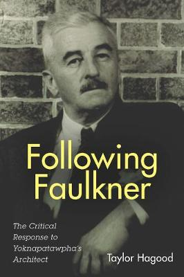 Following Faulkner: The Critical Response to Yoknapatawpha's Architect - Literary Criticism in Perspective (Hardback)