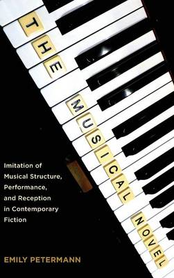The Musical Novel: Imitation of Musical Structure, Performance, and Reception in Contemporary Fiction - European Studies in North American Literature and Culture (Hardback)
