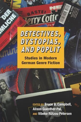 Detectives, Dystopias, and Poplit: Studies in Modern German Genre Fiction - Studies in German Literature, Linguistics, and Culture v. 153 (Hardback)