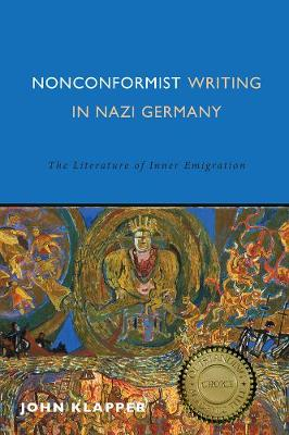 Nonconformist Writing in Nazi Germany: The Literature of Inner Emigration - Studies in German Literature, Linguistics, and Culture v. 165 (Hardback)