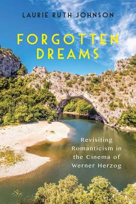 Forgotten Dreams: Revisiting Romanticism in the Cinema of Werner Herzog - Screen Cultures: German Film and the Visual (Hardback)
