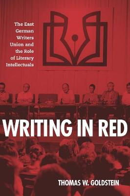 Writing in Red: The East German Writers Union and the Role of Literary Intellectuals - German History in Context (Hardback)