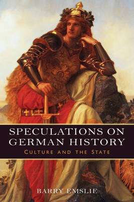 Speculations on German History: Culture and the State - Studies in German Literature, Linguistics, and Culture v. 160 (Hardback)