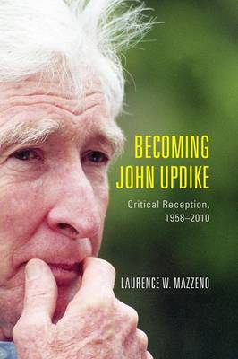 Becoming John Updike: Critical Reception, 1958-2010 - Literary Criticism in Perspective (Paperback)