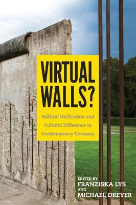Virtual Walls?: Political Unification and Cultural Difference in Contemporary Germany - Studies in German Literature, Linguistics, and Culture v. 184 (Hardback)