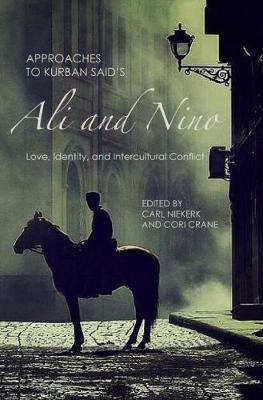 Approaches to Kurban Said's <I>Ali and Nino</I>: Love, Identity, and Intercultural Conflict - Studies in German Literature, Linguistics, and Culture v. 179 (Hardback)