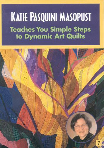 Katie Pasquini Masopust Teaches Simple Steps to Dynamic Art Quilts - At Home with the Experts (DVD video)